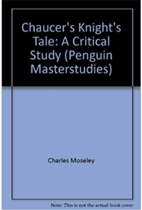 Charles Moseley   Chaucer's Knights Tale - A Critical Study